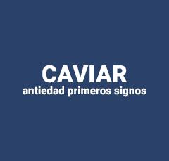 Caviar, antiedad primeros signos